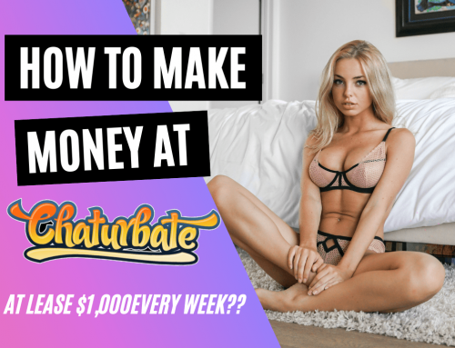 How To Make money at Chaturbate (At Least $1,000 Every Week??)